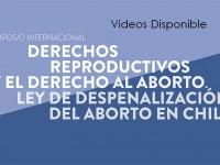 Simposio Internacional: Derechos reproductivos y el derecho al aborto. Ley de despenalización del aborto en Chile.
